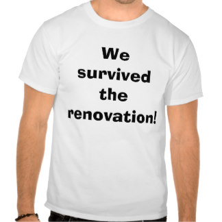 we_survived_the_renovation_tshirt-rd10c89b165164946a4487185fd461905_804gs_324